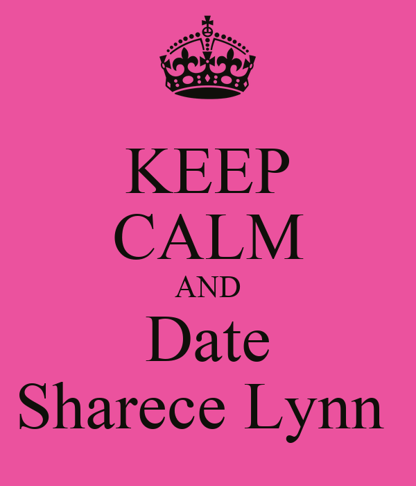 KEEP CALM AND Date Sharece Lynn