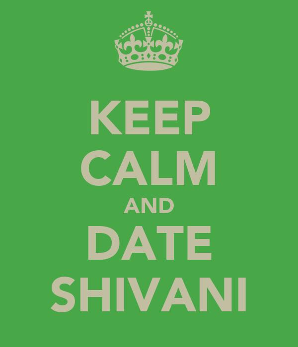 KEEP CALM AND DATE SHIVANI