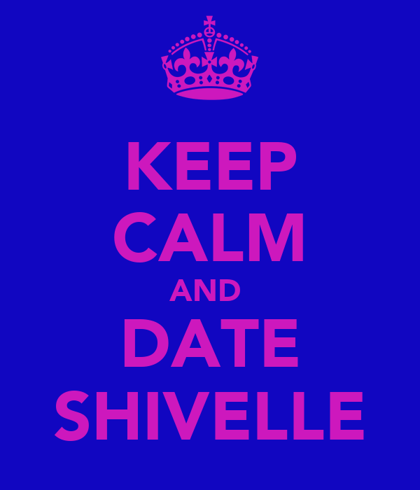 KEEP CALM AND  DATE SHIVELLE