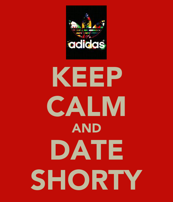 KEEP CALM AND DATE SHORTY
