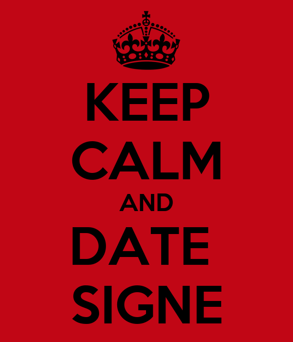 KEEP CALM AND DATE  SIGNE