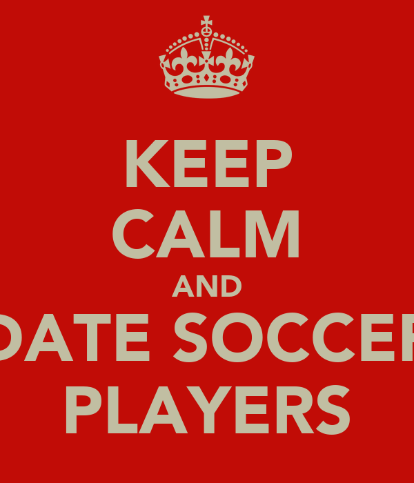 KEEP CALM AND DATE SOCCER PLAYERS