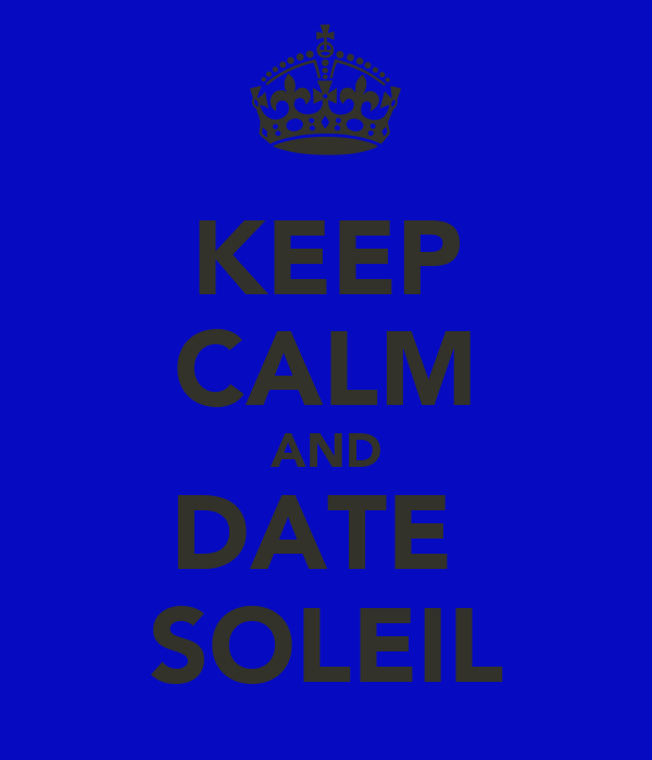 KEEP CALM AND DATE  SOLEIL