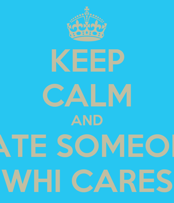 KEEP CALM AND DATE SOMEONE WHI CARES