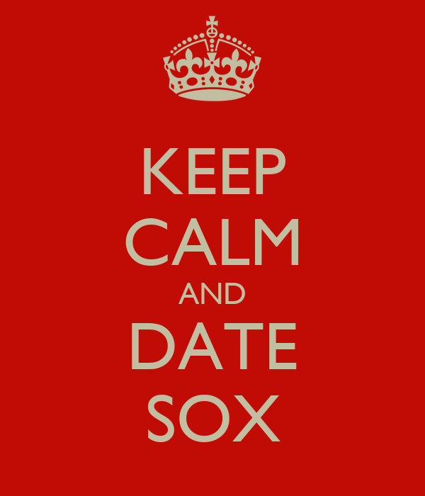 KEEP CALM AND DATE SOX
