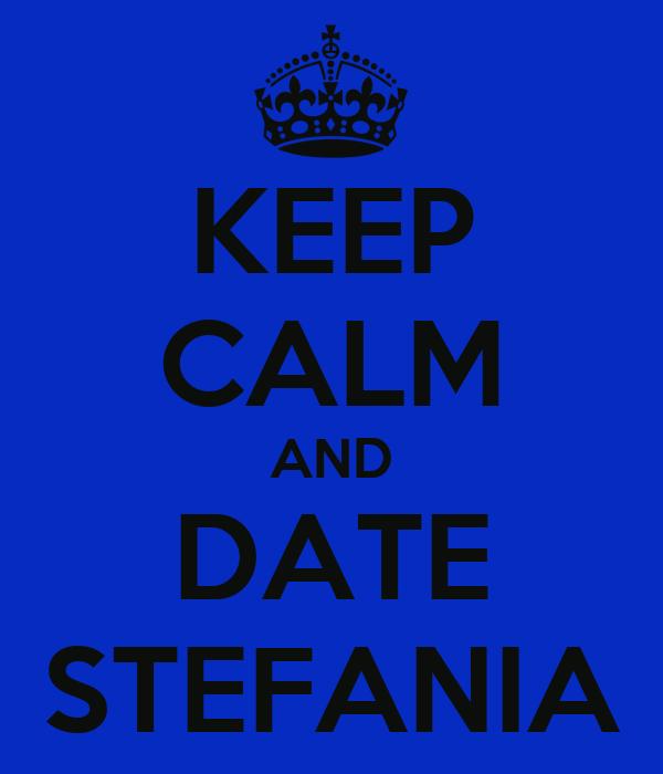 KEEP CALM AND DATE STEFANIA