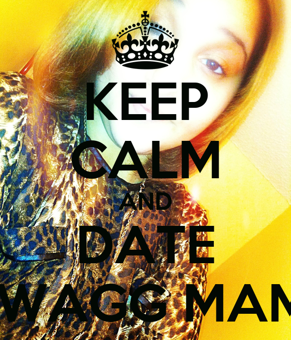 KEEP CALM AND DATE SWAGG MAMI