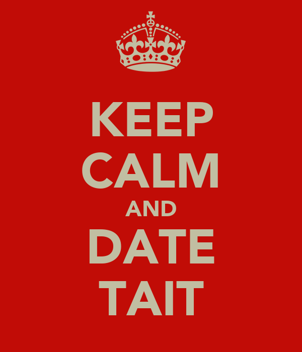 KEEP CALM AND DATE TAIT