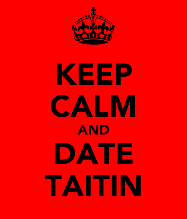 KEEP CALM AND DATE TAITIN