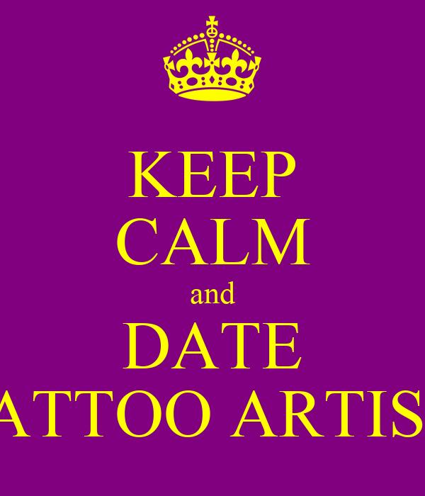 KEEP CALM and DATE TATTOO ARTIST