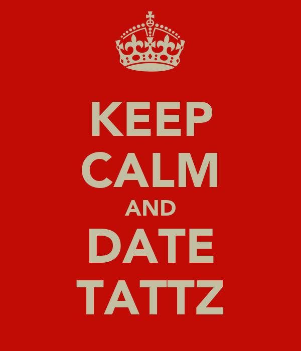 KEEP CALM AND DATE TATTZ