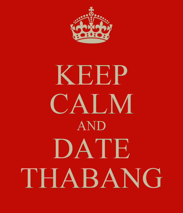 KEEP CALM AND DATE THABANG