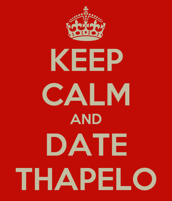 KEEP CALM AND DATE THAPELO