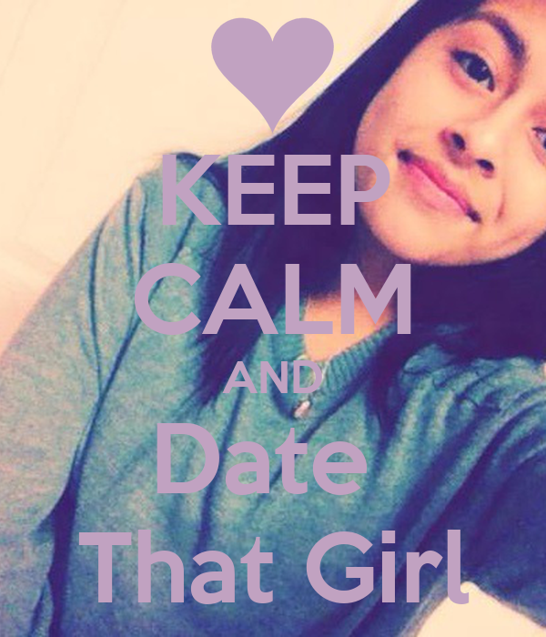 KEEP CALM AND Date  That Girl