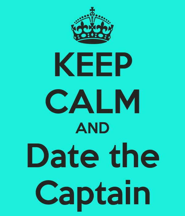 KEEP CALM AND Date the Captain