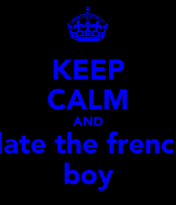 KEEP CALM AND date the french boy