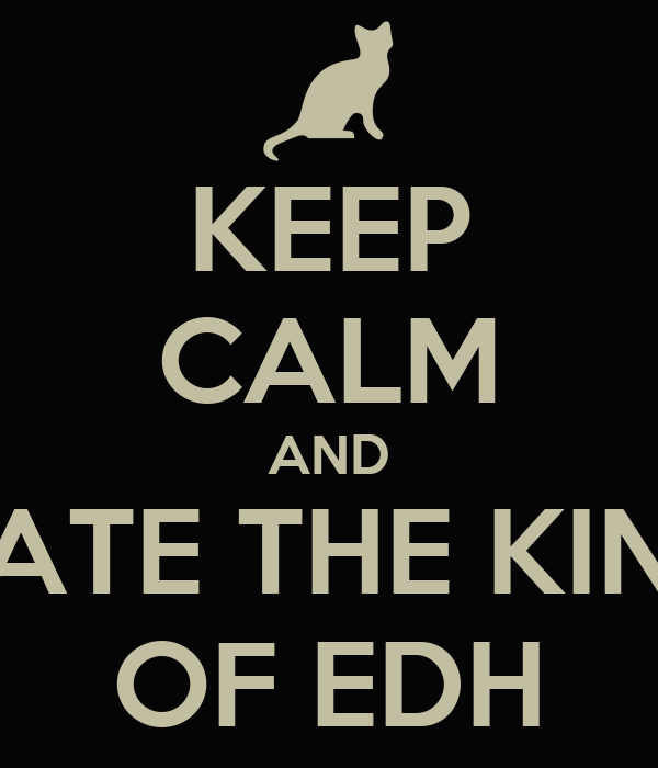 KEEP CALM AND DATE THE KING OF EDH