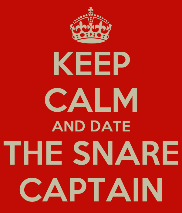 KEEP CALM AND DATE THE SNARE CAPTAIN