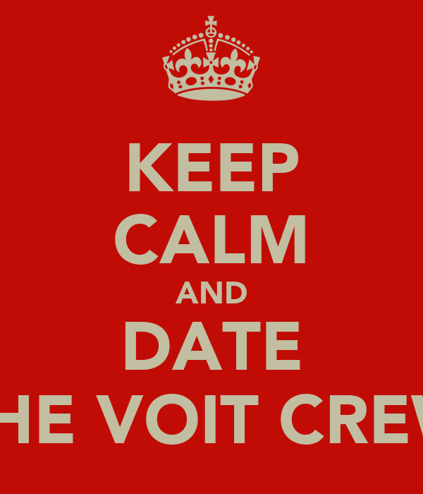 KEEP CALM AND DATE THE VOIT CREW