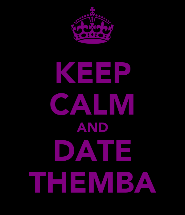 KEEP CALM AND DATE THEMBA