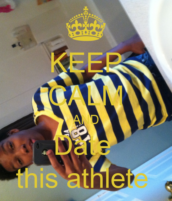 KEEP CALM AND Date  this athlete