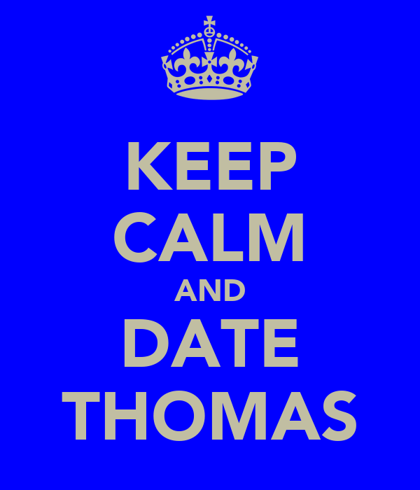 KEEP CALM AND DATE THOMAS