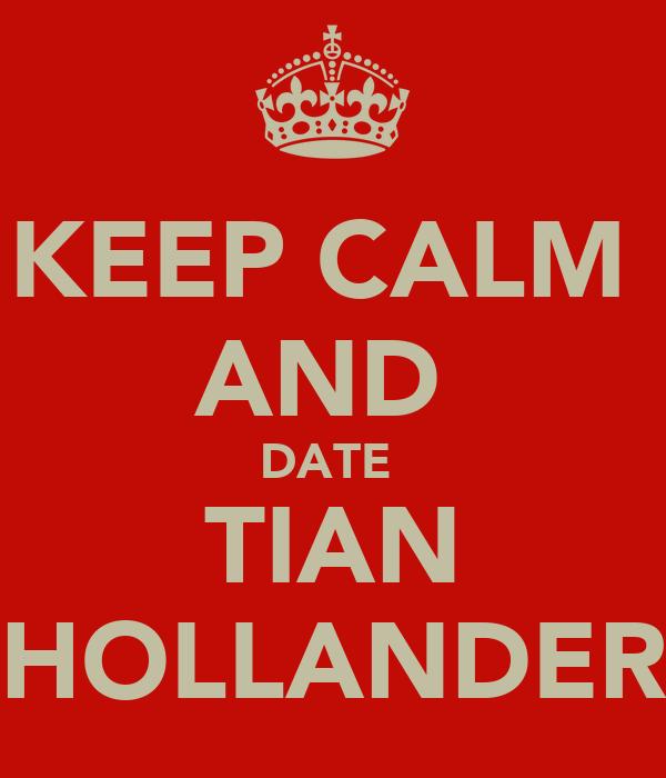 KEEP CALM  AND  DATE  TIAN HOLLANDER