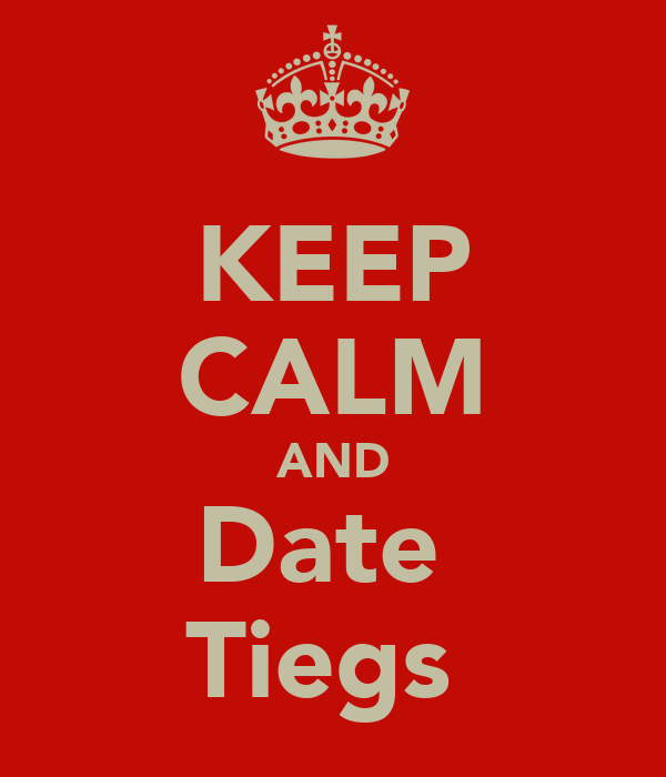 KEEP CALM AND Date  Tiegs