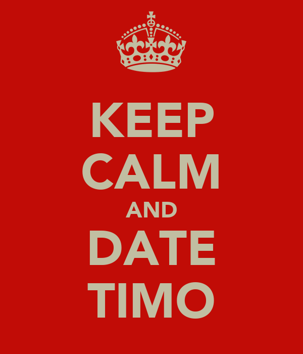 KEEP CALM AND DATE TIMO