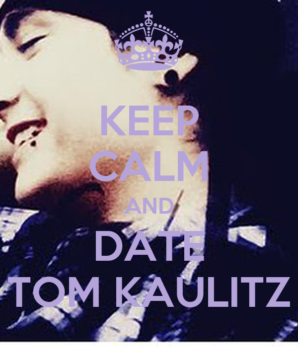 KEEP CALM AND DATE TOM KAULITZ