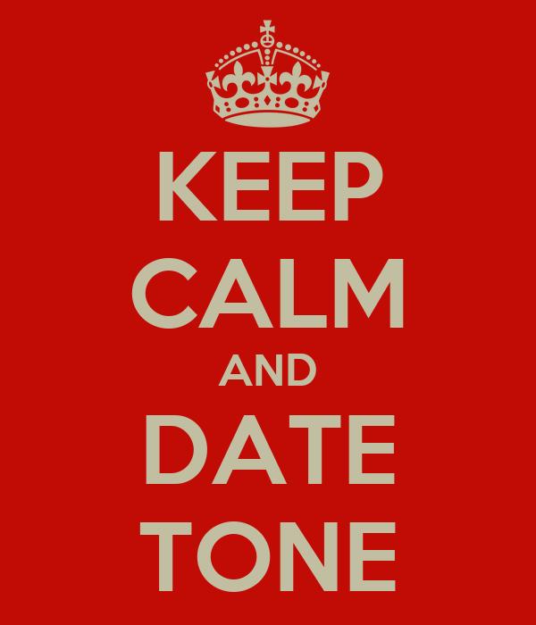 KEEP CALM AND DATE TONE