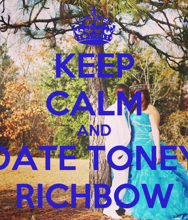 KEEP CALM AND DATE TONEY RICHBOW