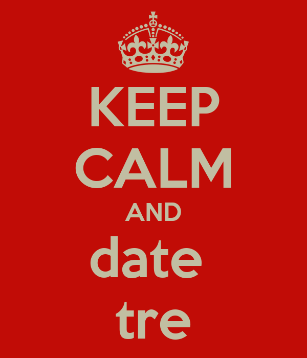 KEEP CALM AND date  tre