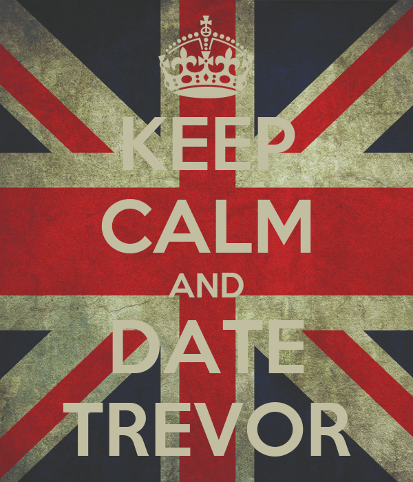 KEEP CALM AND DATE TREVOR