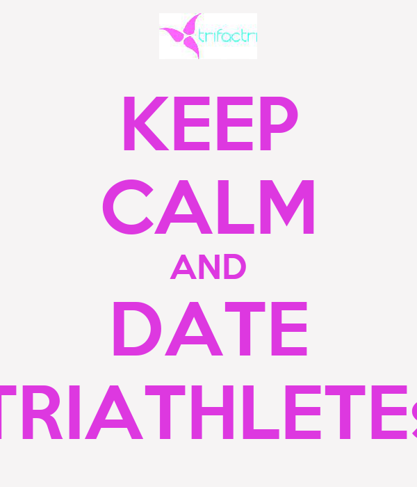 KEEP CALM AND DATE TRIATHLETEs