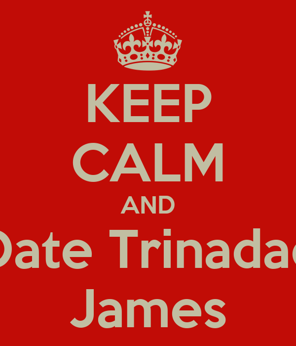 KEEP CALM AND Date Trinadad James