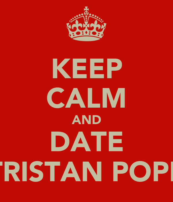 KEEP CALM AND DATE TRISTAN POPP