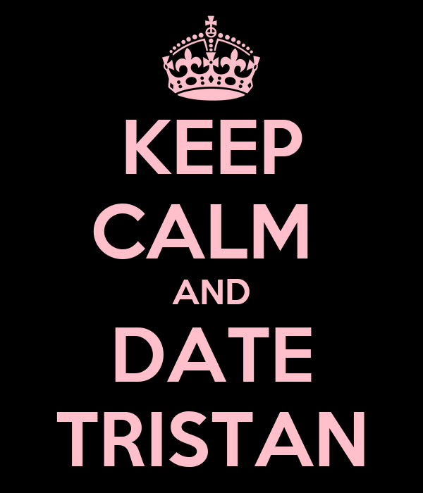 KEEP CALM  AND DATE TRISTAN