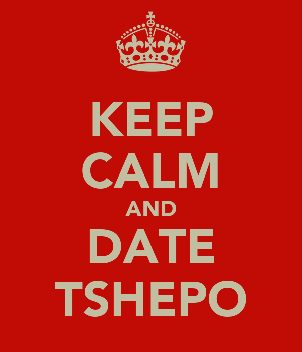 KEEP CALM AND DATE TSHEPO