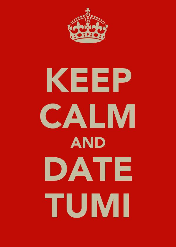 KEEP CALM AND DATE TUMI