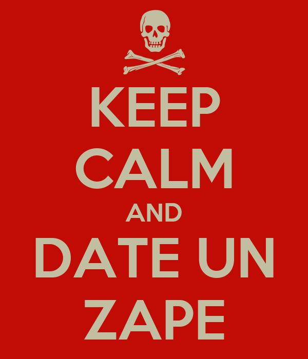 KEEP CALM AND DATE UN ZAPE