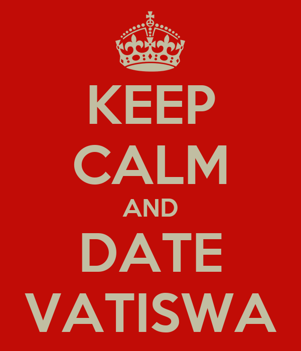 KEEP CALM AND DATE VATISWA