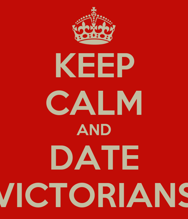 KEEP CALM AND DATE VICTORIANS