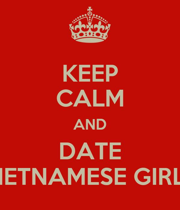 KEEP CALM AND DATE VIETNAMESE GIRLS