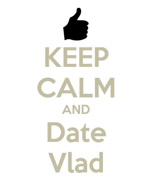 KEEP CALM AND Date Vlad