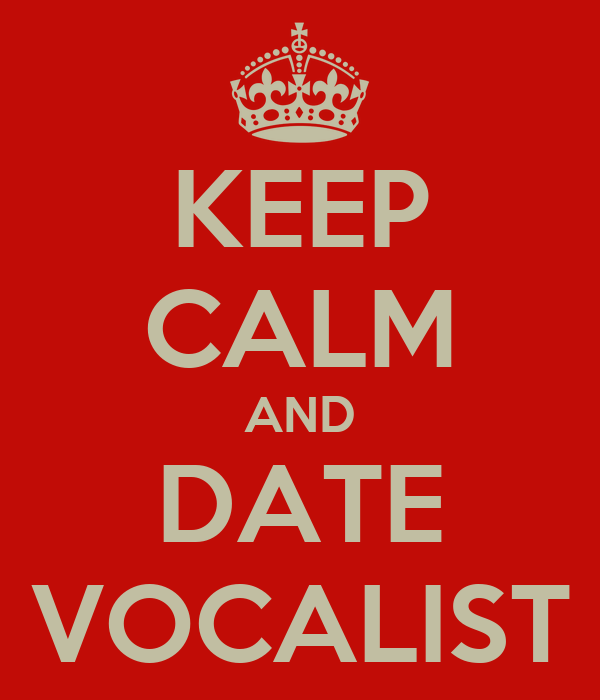KEEP CALM AND DATE VOCALIST