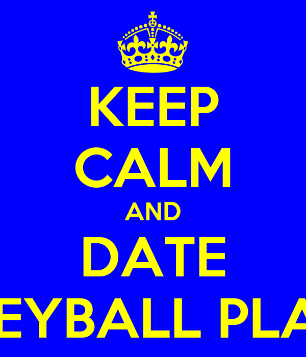 KEEP CALM AND DATE VOLLEYBALL PLAYERS