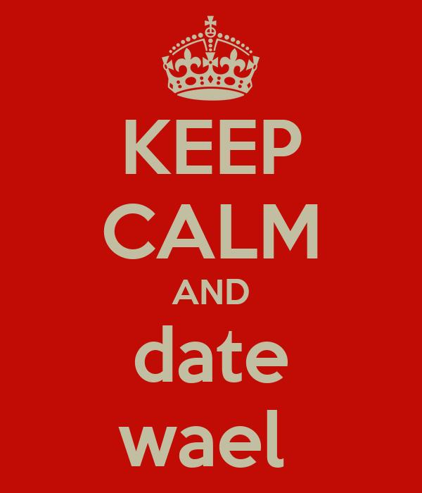 KEEP CALM AND date wael