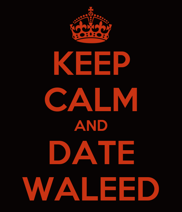 KEEP CALM AND DATE WALEED