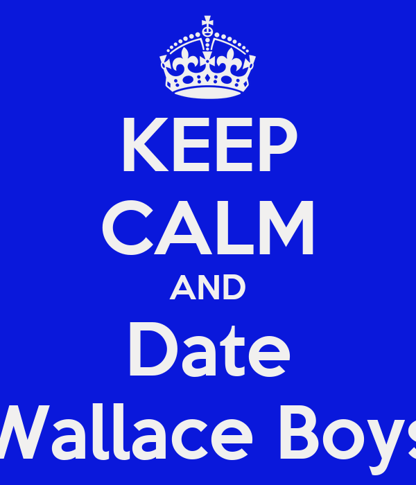 KEEP CALM AND Date Wallace Boys
